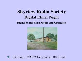 Skyview Radio Society Digital Elmer Night Digital Sound Card Modes and Operation