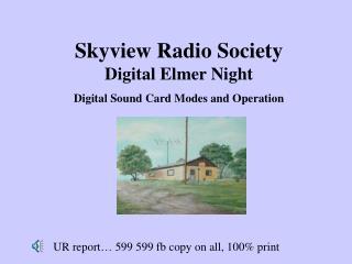 Skyview Radio Society Digital Elmer Night Digital Sound Card Modes and Operation
