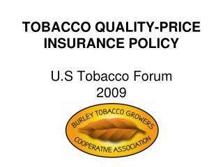 TOBACCO QUALITY-PRICE INSURANCE POLICY  U.S Tobacco Forum  2009