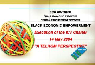 ESSA GOVENDER GROUP MANAGING EXECUTIVE TELKOM PROCUREMENT SERVICES BLACK ECONOMIC EMPOWERMENT Execution of the ICT Chart