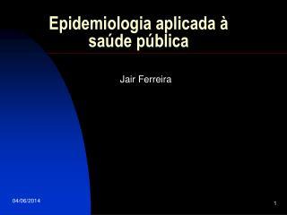 Epidemiologia aplicada   sa de p blica