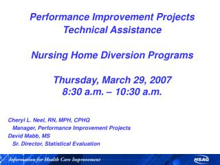 Performance Improvement Projects Technical Assistance    Nursing Home Diversion Programs  Thursday, March 29, 2007 8:30