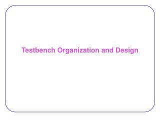 Testbench Organization and Design