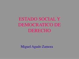 ESTADO SOCIAL Y DEMOCRATICO DE DERECHO