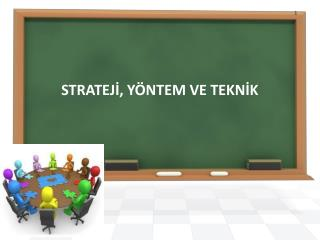 STRATEJI, Y NTEM VE TEKNIK