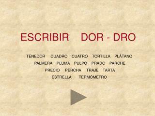 ESCRIBIR    DOR - DRO