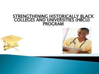 STRENGTHENING HISTORICALLY BLACK COLLEGES AND UNIVERSITIES HBCU   PROGRAM