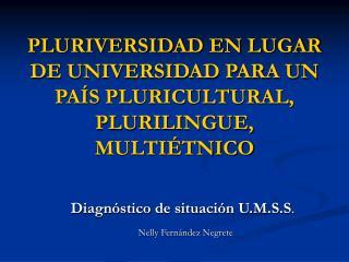 PLURIVERSIDAD EN LUGAR DE UNIVERSIDAD PARA UN PA S PLURICULTURAL, PLURILINGUE, MULTI TNICO