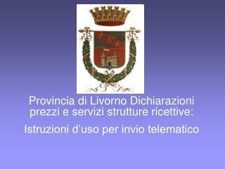 Provincia di Livorno Dichiarazioni prezzi e servizi strutture ricettive: Istruzioni d uso per invio telematico