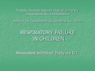 M.Gorky Donetsk National Medical University Department No. 2 of Pediatrics  Head of the Department  Dr. Churilina A.V.,