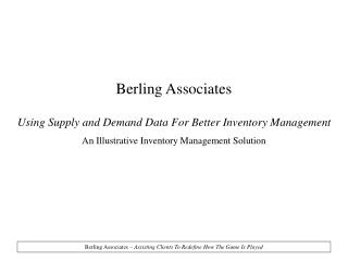 Berling Associates  Using Supply and Demand Data For Better Inventory Management An Illustrative Inventory Management So