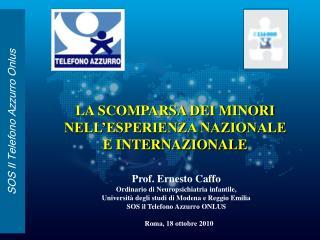 Prof. Ernesto Caffo Ordinario di Neuropsichiatria infantile,  Universit  degli studi di Modena e Reggio Emilia SOS il Te