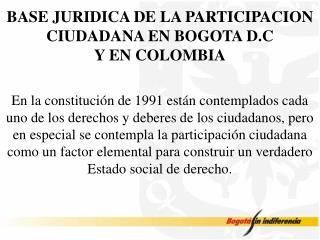 BASE JURIDICA DE LA PARTICIPACION CIUDADANA EN BOGOTA D.C Y EN COLOMBIA