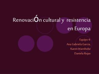 Renovaci n cultural y resistencia en Europa