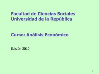 Facultad de Ciencias Sociales Universidad de la Rep blica   Curso: An lisis Econ mico