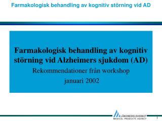 Farmakologisk behandling av kognitiv st rning vid Alzheimers sjukdom AD Rekommendationer fr n workshop  januari 2002