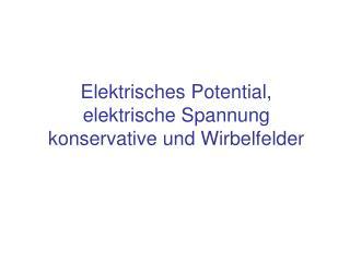 Elektrisches Potential,  elektrische Spannung konservative und Wirbelfelder