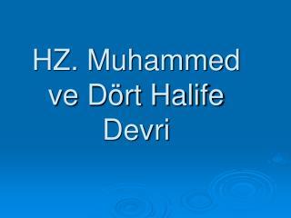 HZ. Muhammed ve D rt Halife Devri