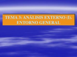 TEMA 3: AN LISIS EXTERNO I. ENTORNO GENERAL