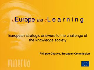 EEurope and eL e a r n i n g  European strategic answers to the challenge of the knowledge society   Philippe Chauve, Eu