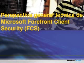 Perspectiva general t cnica de Microsoft Forefront Client Security FCS