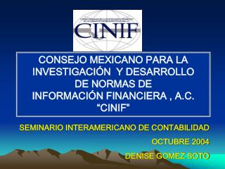CONSEJO MEXICANO PARA LA INVESTIGACI N  Y DESARROLLO  DE NORMAS DE  INFORMACI N FINANCIERA , A.C.  CINIF