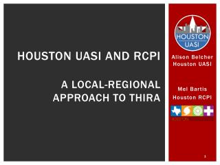 Houston UASI and RCPI   A local-regional approach to THIRA