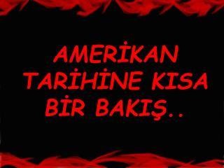 AMERIKAN TARIHINE KISA BIR BAKIS..