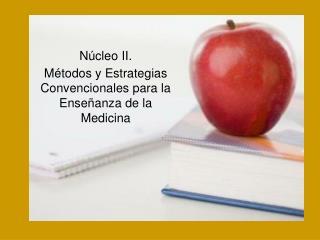 N cleo II.  M todos y Estrategias Convencionales para la Ense anza de la Medicina