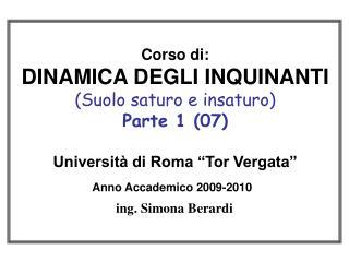 Corso di: DINAMICA DEGLI INQUINANTI Suolo saturo e insaturo  Parte 1 07  Universit  di Roma  Tor Vergata   Anno Accademi
