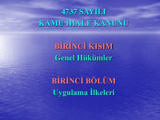 4737 SAYILI KAMU IHALE KANUNU  BIRINCI KISIM Genel H k mler  BIRINCI B L M Uygulama Ilkeleri