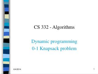 CS 332 - Algorithms  Dynamic programming 0-1 Knapsack problem