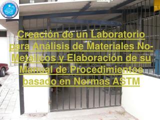 Creaci n de un Laboratorio para An lisis de Materiales No-Met licos y Elaboraci n de su Manual de Procedimientos basado