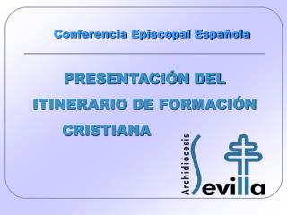 PRESENTACI N DEL  ITINERARIO DE FORMACI N        CRISTIANA