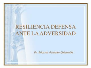 RESILIENCIA DEFENSA ANTE LA ADVERSIDAD