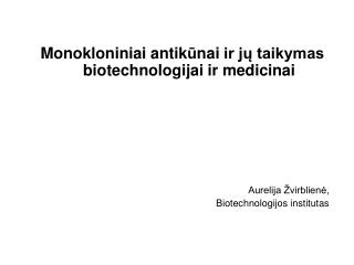 Monokloniniai antikunai ir ju taikymas biotechnologijai ir medicinai      Aurelija  virbliene, Biotechnologijos institut