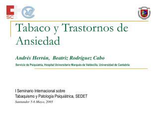 Tabaco y Trastornos de Ansiedad   Andr s Herr n,  Beatriz Rodr guez Cabo  Servicio de Psiquiatr a, Hospital Universitari