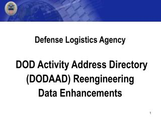 Defense Logistics Agency    DOD Activity Address Directory  DODAAD Reengineering Data Enhancements
