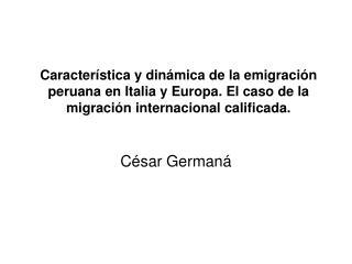 Caracter stica y din mica de la emigraci n peruana en Italia y Europa. El caso de la migraci n internacional calificada.