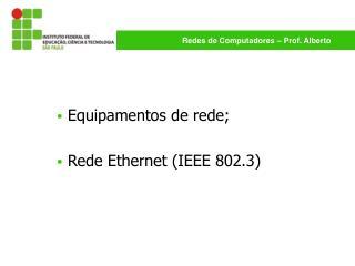 Equipamentos de rede;  Rede Ethernet IEEE 802.3