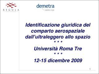 Identificazione giuridica del comparto aerospaziale dall ultraleggero allo spazio    Universit  Roma Tre     12-15 dicem