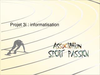 Projet 3i : informatisation