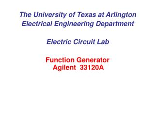 The University of Texas at Arlington Electrical Engineering Department  Electric Circuit Lab  Function Generator  Agilen
