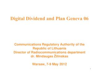 Digital Dividend and Plan Geneva 06      Communications Regulatory Authority of the Republic of Lithuania Director of Ra