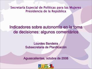 Secretar a Especial de Pol ticas para las Mujeres Presidencia de la Rep blica   Indicadores sobre autonomia en la toma d