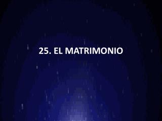 25. EL MATRIMONIO