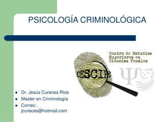 Dr. Jes s Cureces R os Master en Criminolog a Correo:. jcureceshotmail