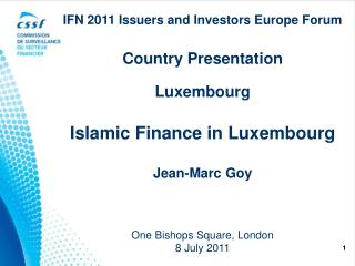 IFN 2011 Issuers and Investors Europe Forum  Country Presentation  Luxembourg  Islamic Finance in Luxembourg   Jean-Marc