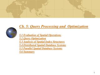 Ch. 5: Query Processing and  Optimization  5.1 Evaluation of Spatial Operations 5.2 Query Optimization 5.3 Analysis of S