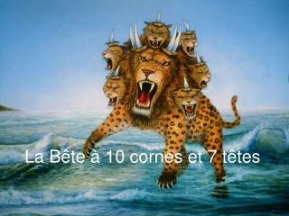 La B te   10 cornes et 7 t tes